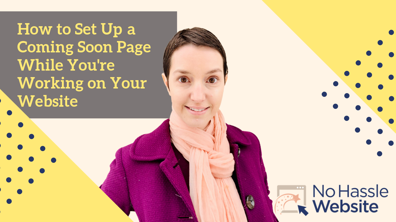 No Hassle Tutorials: How to Create a Coming Soon Page While You're Working on Your Website